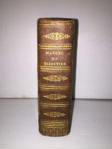 Manuel complet du bijoutier, joaillier et du l`orfèvre de 1832.